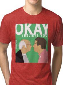 Okay. I believe you.  Tri-blend T-Shirt