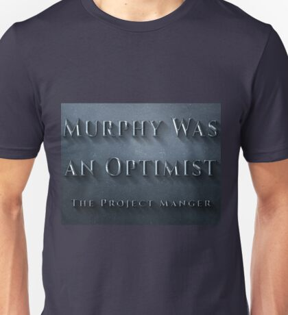 The project manager's motto. Murphy was an Optimist Unisex T-Shirt