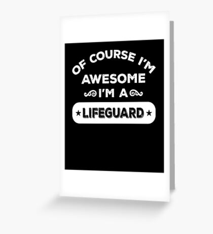 OF COURSE I'M AWESOME I'M A LIFEGUARD Greeting Card