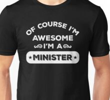 OF COURSE I'M AWESOME I'M A MINISTER Unisex T-Shirt
