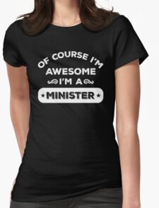 OF COURSE I'M AWESOME I'M A MINISTER Womens Fitted T-Shirt