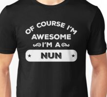 OF COURSE I'M AWESOME I'M A NUN Unisex T-Shirt