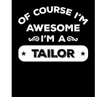 OF COURSE I'M AWESOME I'M A TAILOR Photographic Print
