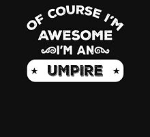 OF COURSE I'M AWESOME I'M AN UMPIRE Unisex T-Shirt