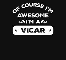 OF COURSE I'M AWESOME I'M A VICAR Unisex T-Shirt