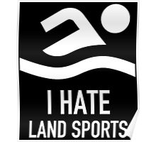 I HATE LAND SPORTS Poster