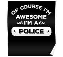 OF COURSE I'M AWESOME I'M A POLICE Poster