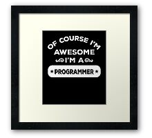 OF COURSE I'M AWESOME I'M A PROGRAMMER Framed Print