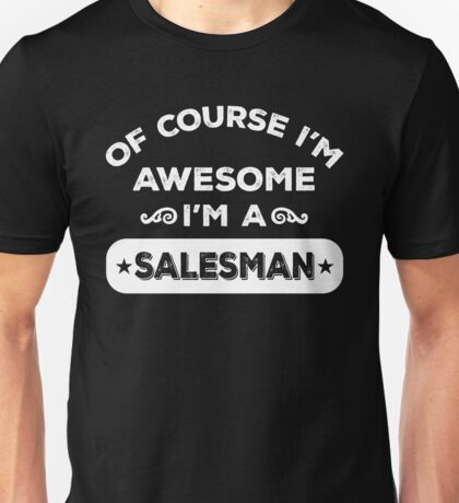 OF COURSE I'M AWESOME I'M A SALESMAN Unisex T-Shirt