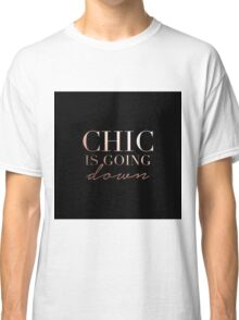 Chic is going down Classic T-Shirt