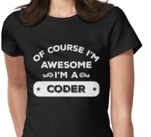 OF COURSE I'M AWESOME I'M A CODER Womens Fitted T-Shirt