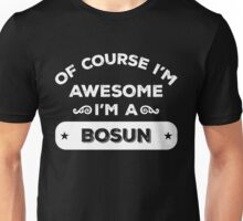 OF COURSE I'M AWESOME I'M A BOSUN Unisex T-Shirt
