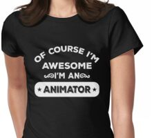 OF COURSE I'M AWESOME I'M AN ANIMATOR Womens Fitted T-Shirt
