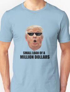 Small Loan Of A Million Dollars T-Shirt