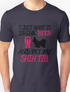 i just want to drink beer and pet my shih tzu T-Shirt
