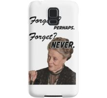 """Forgive? perhaps. Forget? Never"" Lady Violet Quotes Samsung Galaxy Case/Skin"