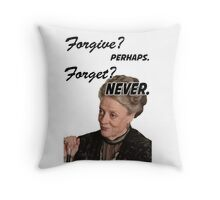 """""""Forgive? perhaps. Forget? Never"""" Lady Violet Quotes Throw Pillow"""