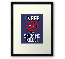 I Vape Because Smoking Kills Framed Print