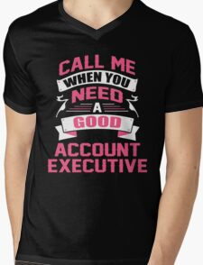 CALL ME WHEN YOU NEED A GOOD ACCOUNT EXECUTIVE Mens V-Neck T-Shirt