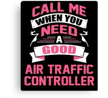 CALL ME WHEN YOU NEED A GOOD AIR TRAFFIC CONTROLLER Canvas Print