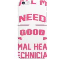 CALL ME WHEN YOU NEED A GOOD ANIMAL HEALTH TECHNICIAN iPhone Case/Skin