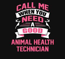 CALL ME WHEN YOU NEED A GOOD ANIMAL HEALTH TECHNICIAN Unisex T-Shirt