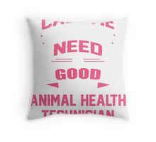 CALL ME WHEN YOU NEED A GOOD ANIMAL HEALTH TECHNICIAN Throw Pillow