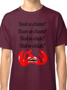 Lobstrosity Dad-a-Chum Classic T-Shirt