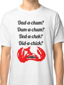 Lobstrosity Dad-a-Chum Classic T-Shirt