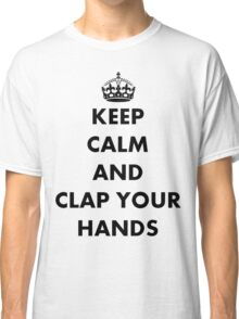 Keep Calm and Clap Your Hands Classic T-Shirt
