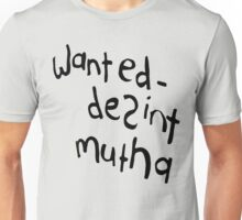 The Tribe - Wanted - Desint Mutha Unisex T-Shirt