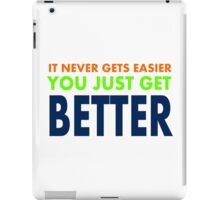 You Just Get Better iPad Case/Skin