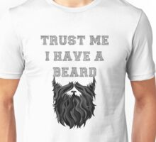 Trust me I have a Beard Unisex T-Shirt
