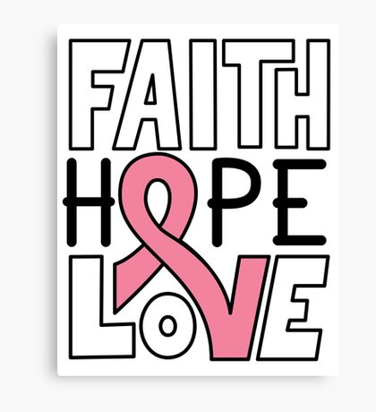 Faith Hope Love - Breast Cancer Awareness Canvas Print