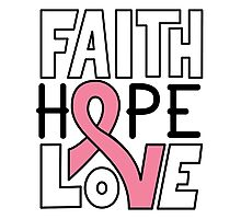 Faith Hope Love - Breast Cancer Awareness Photographic Print