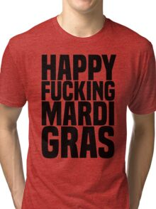 Happy F***ing Mardi Gras Tri-blend T-Shirt