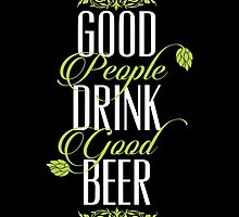 Good People Drink Good Beer Quote by baridesign