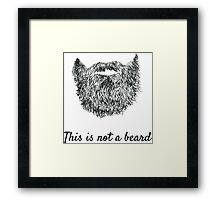 This is not a beard Framed Print