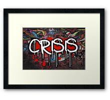 Famous humourous quotes series: Crisis as graffiti on a wall  Framed Print