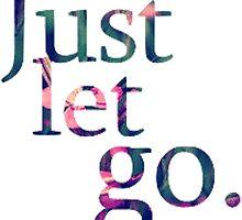 Just Let Go by emrapper