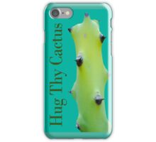 Hug thy cactus  iPhone Case/Skin