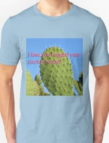 Have you hugged your cactus today? Unisex T-Shirt