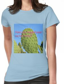 Have you hugged your cactus today? Womens Fitted T-Shirt