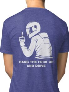 Hang The Fuck Up And Drive Tri-blend T-Shirt