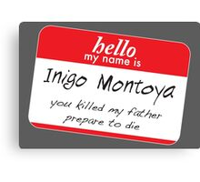 Hello, my name is inigo montoya you killed my father prepare to die Canvas Print