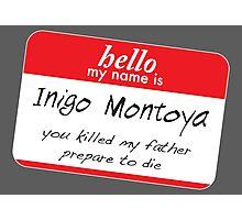 Hello, my name is inigo montoya you killed my father prepare to die Photographic Print