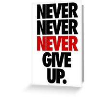NEVER NEVER NEVER GIVE UP. Greeting Card