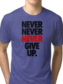 NEVER NEVER NEVER GIVE UP. Tri-blend T-Shirt