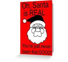 Santa is real, in black & white Greeting Card