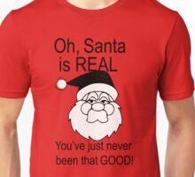 Santa is real, in black & white Unisex T-Shirt